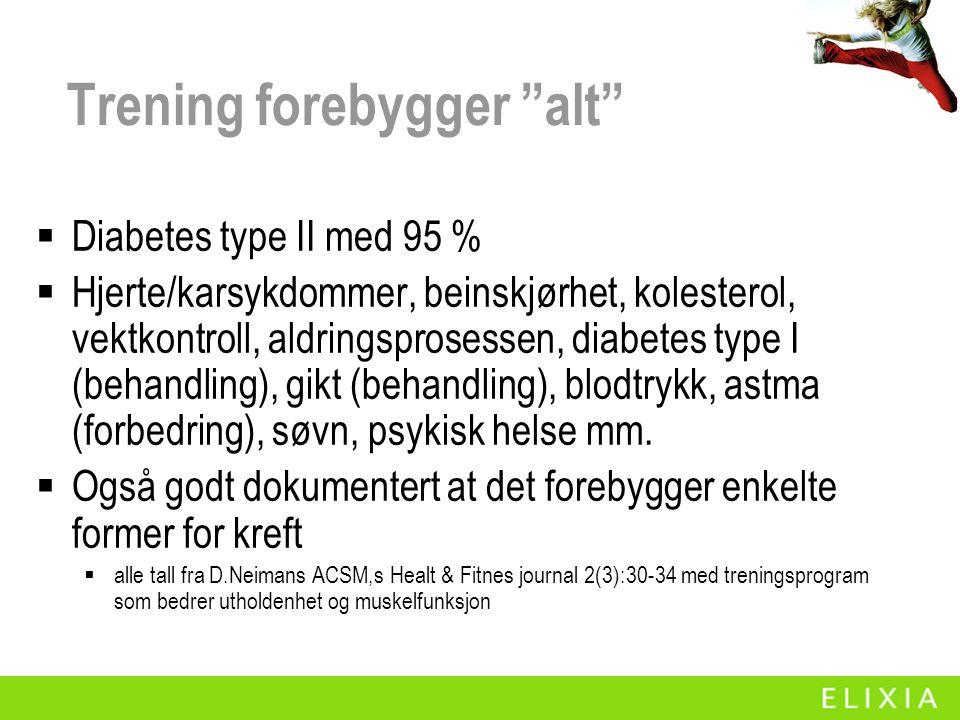 """Trening forebygger """"alt""""  Diabetes type II med 95 %  Hjerte/karsykdommer, beinskjørhet, kolesterol, vektkontroll, aldringsprosessen, diabetes type I"""