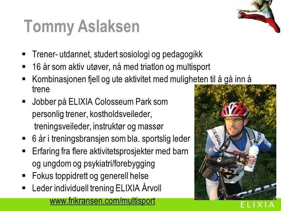 Tommy Aslaksen  Trener- utdannet, studert sosiologi og pedagogikk  16 år som aktiv utøver, nå med triatlon og multisport  Kombinasjonen fjell og ut