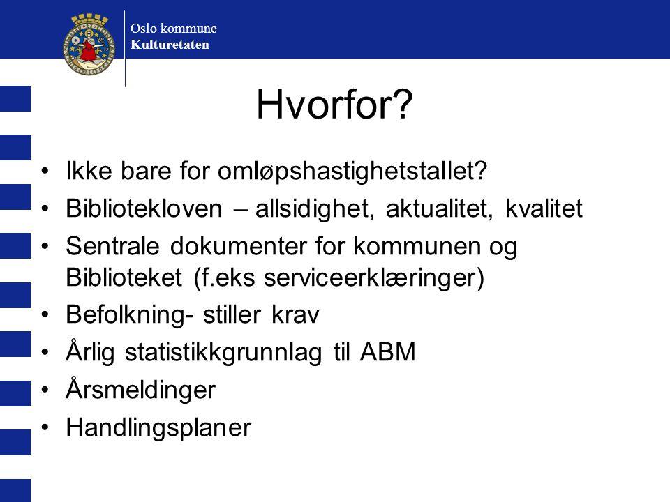Oslo kommune Kulturetaten Hvorfor? Ikke bare for omløpshastighetstallet? Bibliotekloven – allsidighet, aktualitet, kvalitet Sentrale dokumenter for ko