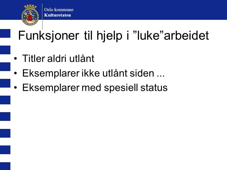 """Oslo kommune Kulturetaten Funksjoner til hjelp i """"luke""""arbeidet Titler aldri utlånt Eksemplarer ikke utlånt siden... Eksemplarer med spesiell status"""