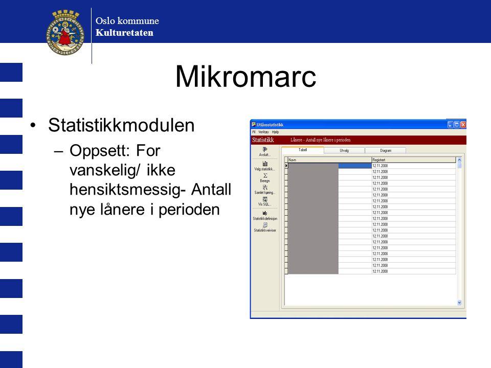 Oslo kommune Kulturetaten Mikromarc Statistikkmodulen –Oppsett: For vanskelig/ ikke hensiktsmessig- Antall nye lånere i perioden