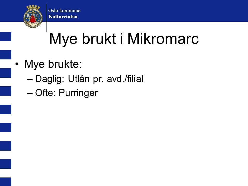 Oslo kommune Kulturetaten Mye brukt i Mikromarc Mye brukte: –Daglig: Utlån pr. avd./filial –Ofte: Purringer
