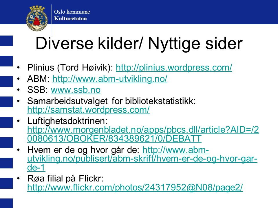 Oslo kommune Kulturetaten Diverse kilder/ Nyttige sider Plinius (Tord Høivik): http://plinius.wordpress.com/http://plinius.wordpress.com/ ABM: http://