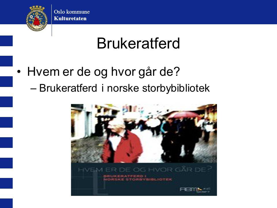 Oslo kommune Kulturetaten Brukeratferd Hvem er de og hvor går de? –Brukeratferd i norske storbybibliotek