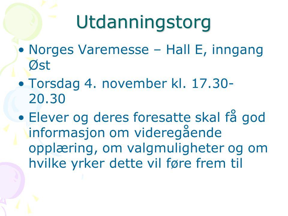 Utdanningstorg Norges Varemesse – Hall E, inngang Øst Torsdag 4. november kl. 17.30- 20.30 Elever og deres foresatte skal få god informasjon om videre