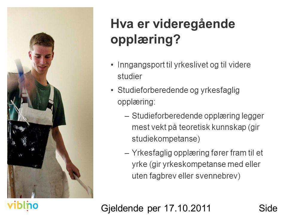 Gjeldende per 17.10.2011Side 2 Hva er videregående opplæring.