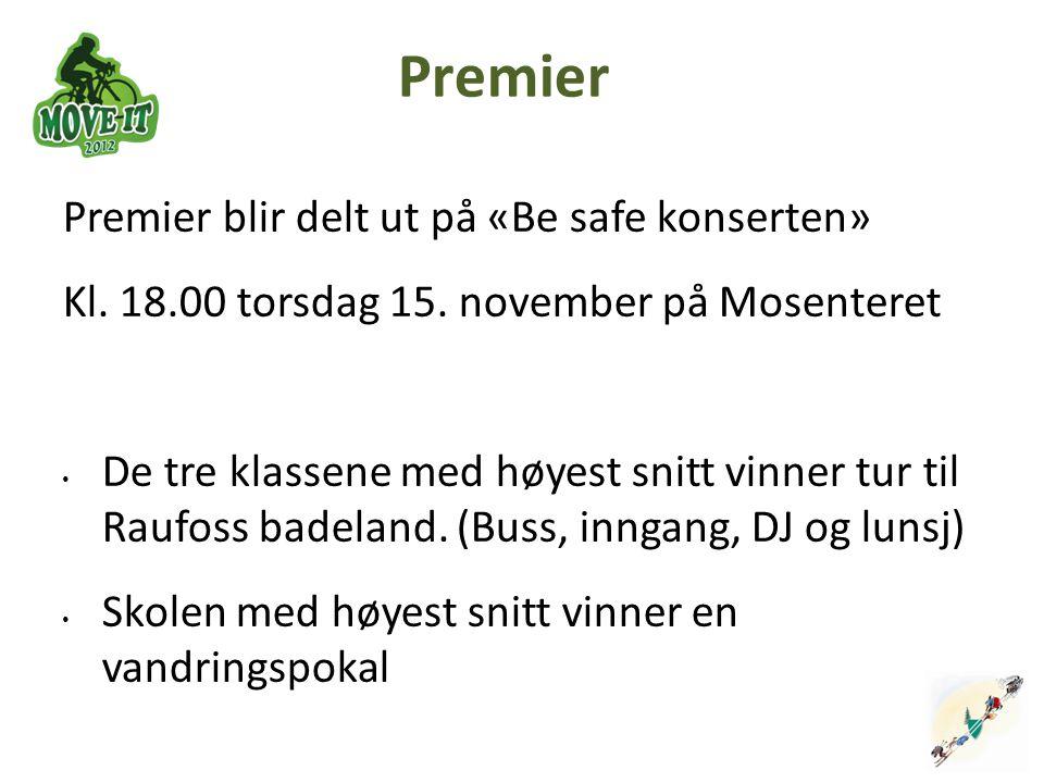 Premier Premier blir delt ut på «Be safe konserten» Kl. 18.00 torsdag 15. november på Mosenteret De tre klassene med høyest snitt vinner tur til Raufo