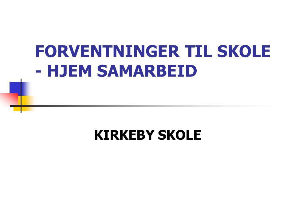 FORVENTNINGER TIL SKOLE - HJEM SAMARBEID KIRKEBY SKOLE