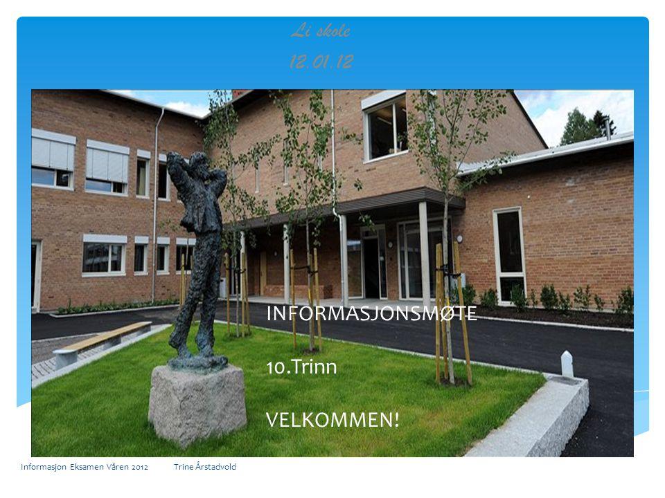 Informasjon Eksamen Våren 2012 Trine Årstadvold Li skole 12.01.12 INFORMASJONSMØTE 10.Trinn VELKOMMEN!