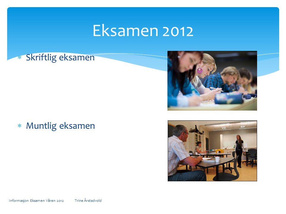  Skriftlig eksamen  Muntlig eksamen Informasjon Eksamen Våren 2012 Trine Årstadvold Eksamen 2012