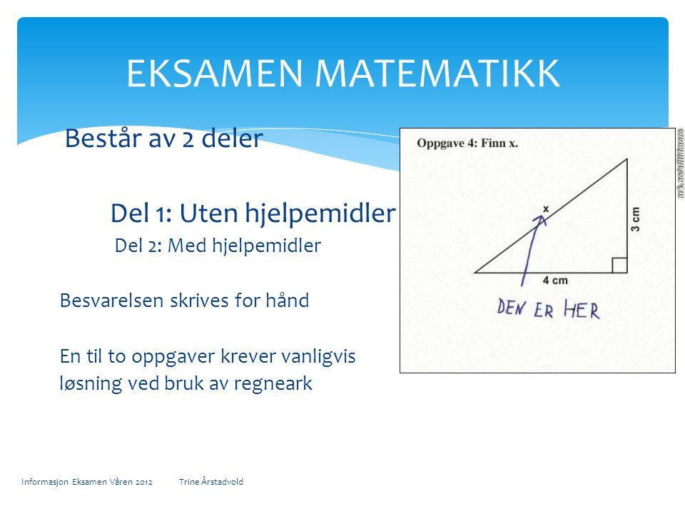 Består av 2 deler Del 1: Uten hjelpemidler Del 2: Med hjelpemidler Besvarelsen skrives for hånd En til to oppgaver krever vanligvis løsning ved bruk a
