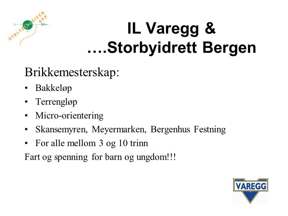IL Varegg & ….Storbyidrett Bergen Brikkemesterskap: Bakkeløp Terrengløp Micro-orientering Skansemyren, Meyermarken, Bergenhus Festning For alle mellom 3 og 10 trinn Fart og spenning for barn og ungdom!!!