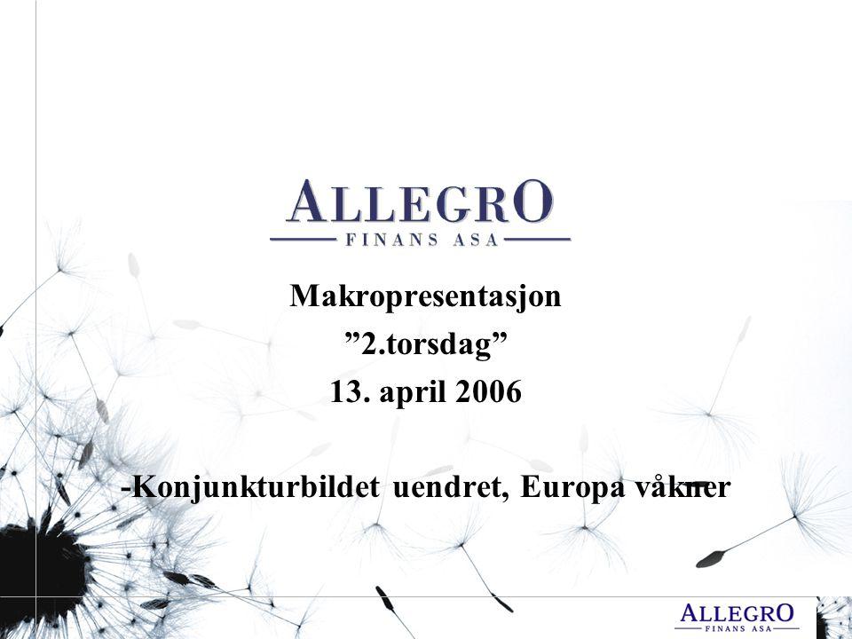 Makropresentasjon 2.torsdag 13. april 2006 -Konjunkturbildet uendret, Europa våkner