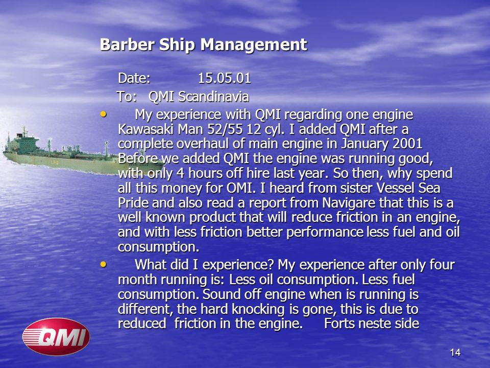 14 Barber Ship Management Date:15.05.01 To:QMI Scandinavia To:QMI Scandinavia My experience with QMI regarding one engine Kawasaki Man 52/55 12 cyl. I