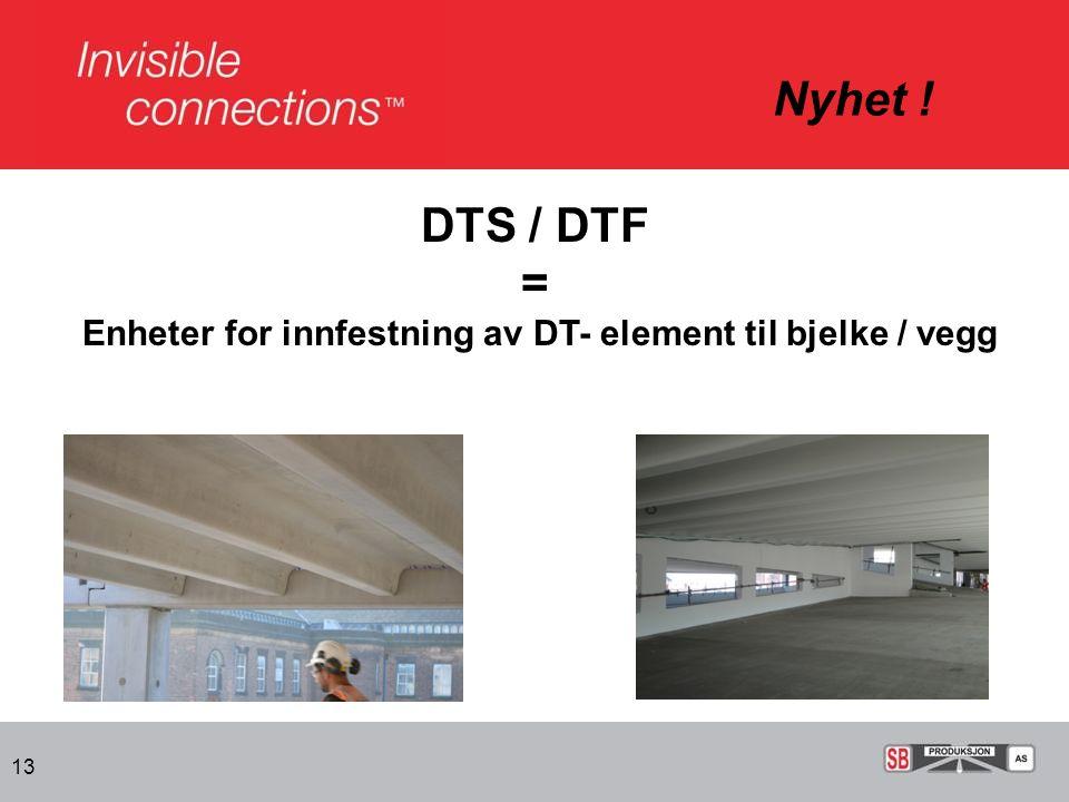 Nyhet ! DTS / DTF = Enheter for innfestning av DT- element til bjelke / vegg 13