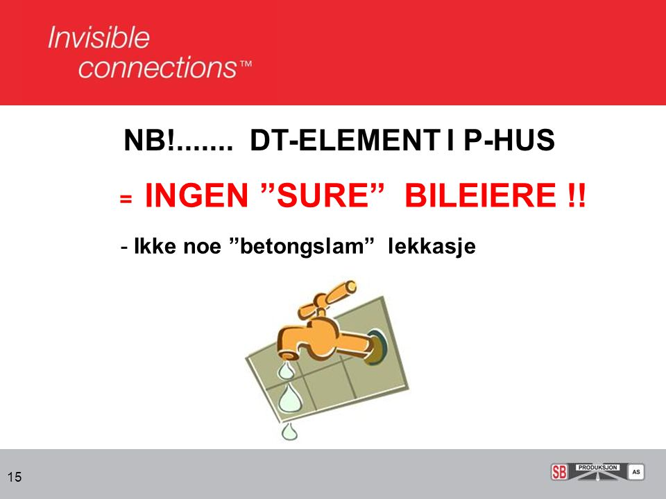 "15 NB!....... DT-ELEMENT I P-HUS = INGEN ""SURE"" BILEIERE !! - Ikke noe ""betongslam"" lekkasje"