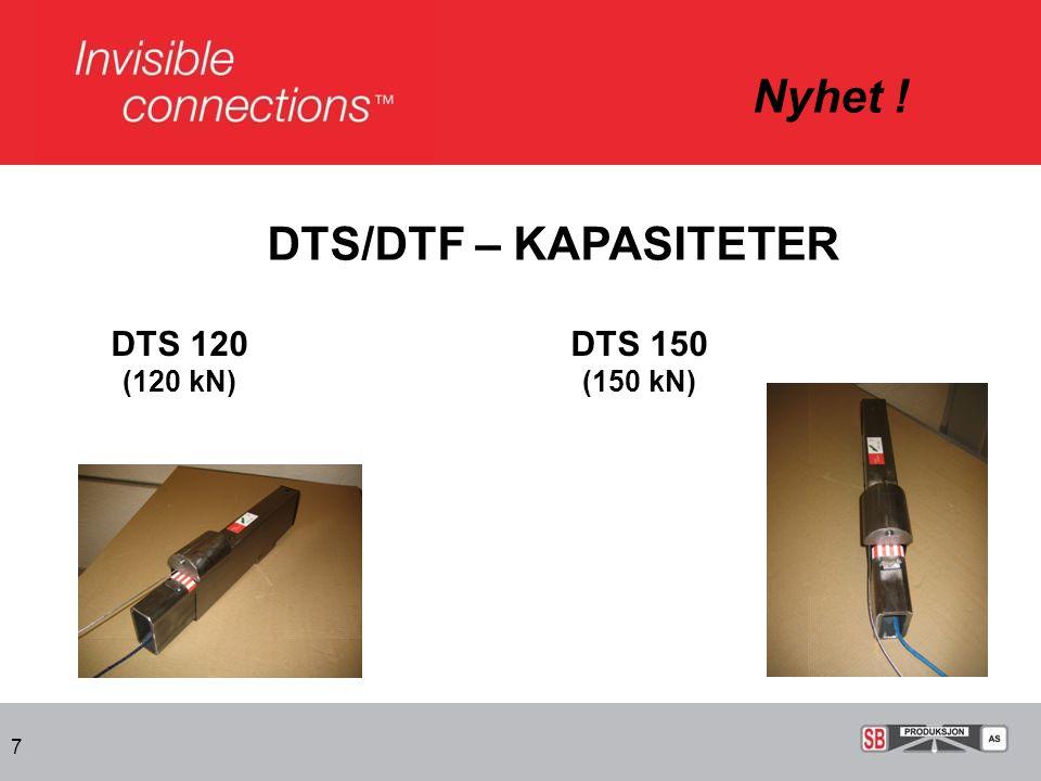 Nyhet ! DTS/DTF – KAPASITETER DTS 120 (120 kN) DTS 150 (150 kN) 7