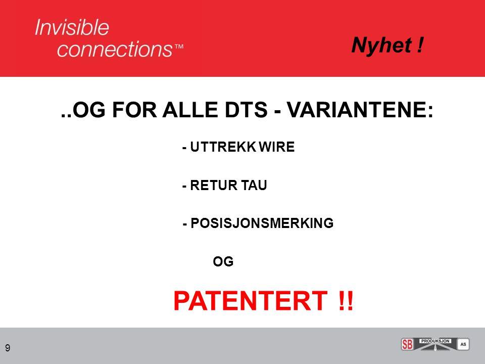 Nyhet ! 9..OG FOR ALLE DTS - VARIANTENE: - UTTREKK WIRE - RETUR TAU - POSISJONSMERKING OG PATENTERT !!