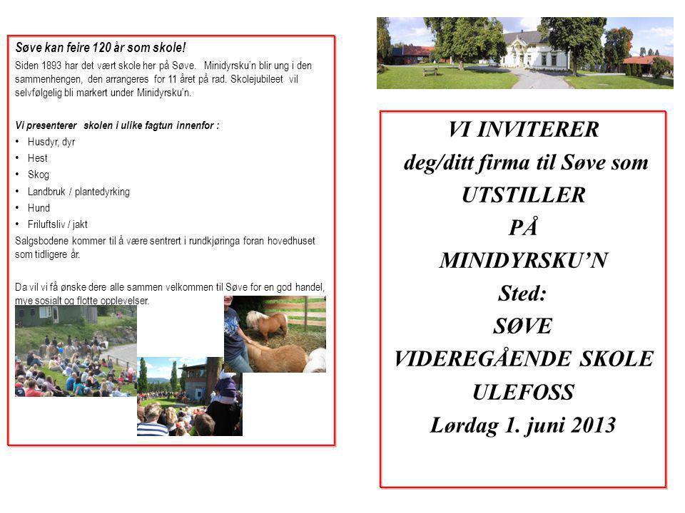 VI INVITERER deg/ditt firma til Søve som UTSTILLER PÅ MINIDYRSKU'N Sted: SØVE VIDEREGÅENDE SKOLE ULEFOSS Lørdag 1. juni 2013 Søve kan feire 120 år som