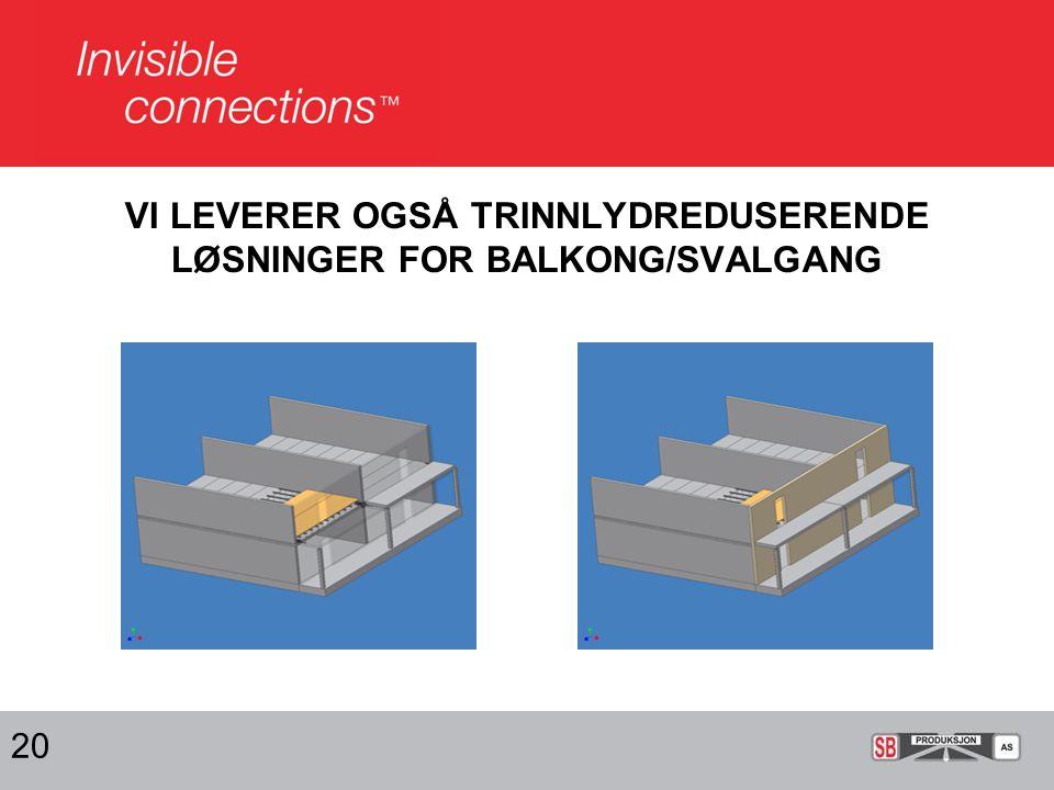 VI LEVERER OGSÅ TRINNLYDREDUSERENDE LØSNINGER FOR BALKONG/SVALGANG 20