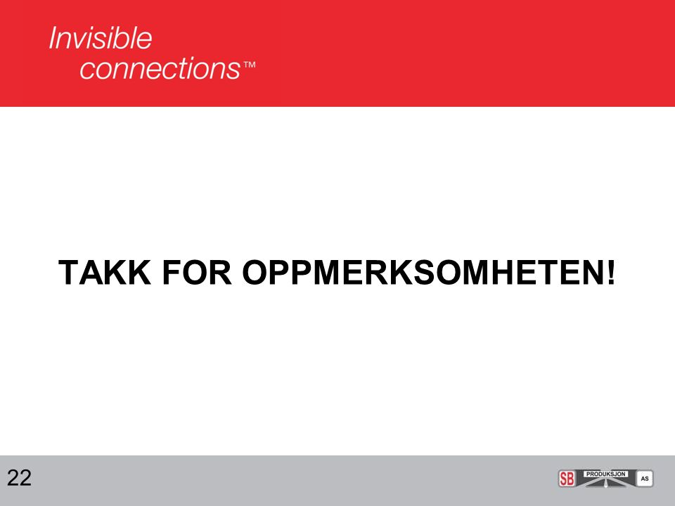 TAKK FOR OPPMERKSOMHETEN! 22