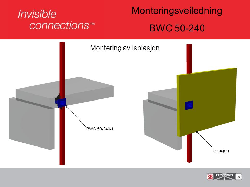 Monteringsveiledning BWC 50-240 Montering av isolasjon BWC 50-240-1 Isolasjon