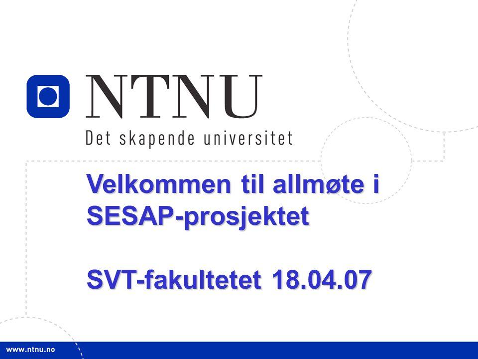 1 Velkommen til allmøte i SESAP-prosjektet SVT-fakultetet 18.04.07