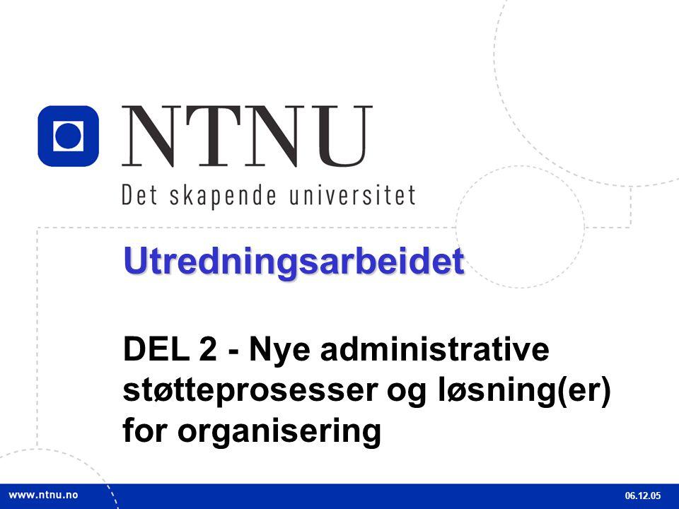 18Utredningsarbeidet DEL 2 - Nye administrative støtteprosesser og løsning(er) for organisering 06.12.05