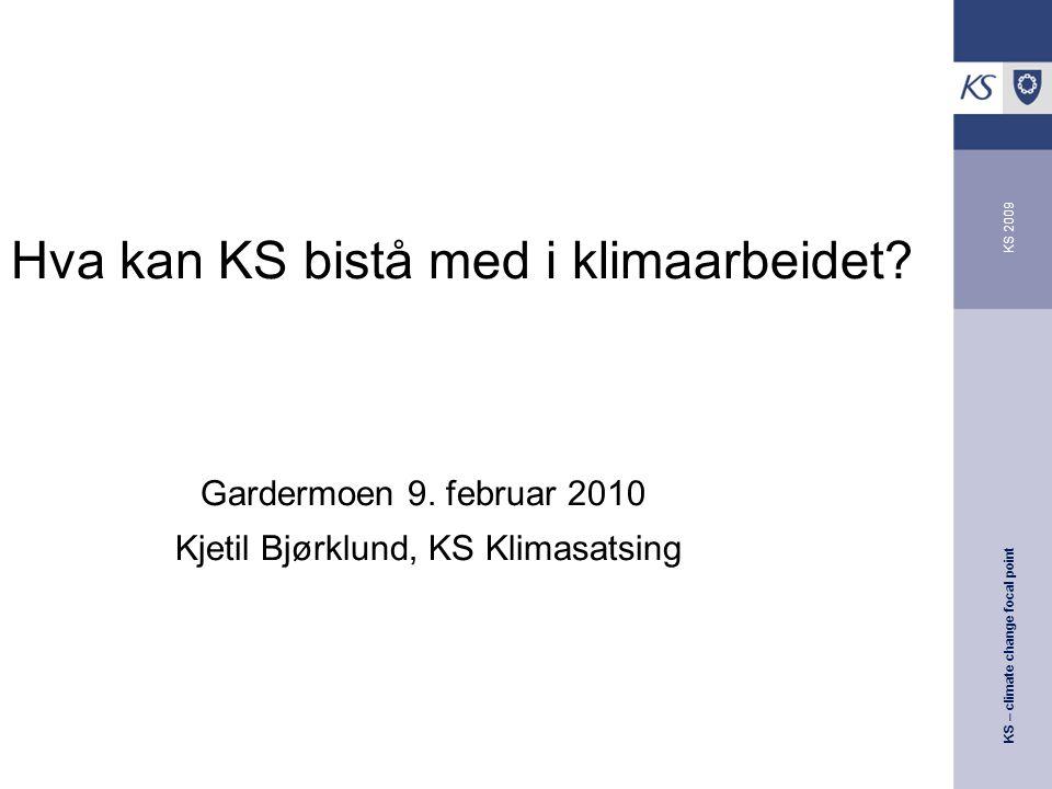 KS – climate change focal point KS 2009 Hva kan KS bistå med i klimaarbeidet.