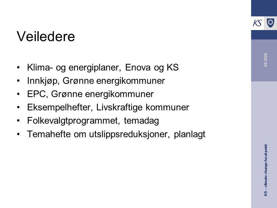 KS – climate change focal point KS 2009 Veiledere Klima- og energiplaner, Enova og KS Innkjøp, Grønne energikommuner EPC, Grønne energikommuner Eksempelhefter, Livskraftige kommuner Folkevalgtprogrammet, temadag Temahefte om utslippsreduksjoner, planlagt
