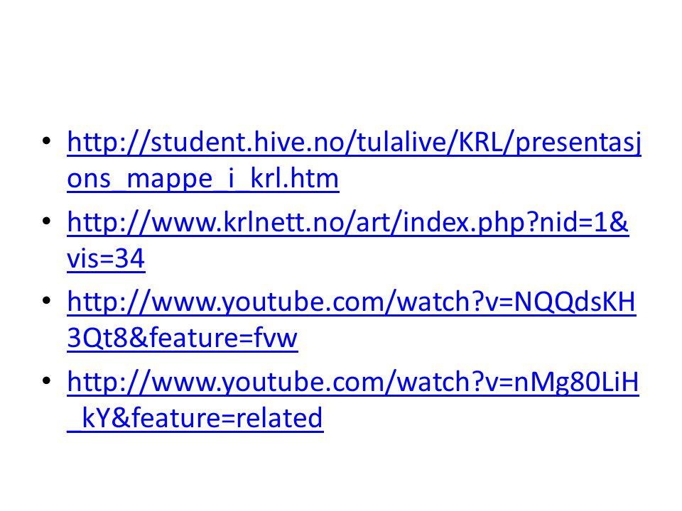 http://student.hive.no/tulalive/KRL/presentasj ons_mappe_i_krl.htm http://student.hive.no/tulalive/KRL/presentasj ons_mappe_i_krl.htm http://www.krlnett.no/art/index.php?nid=1& vis=34 http://www.krlnett.no/art/index.php?nid=1& vis=34 http://www.youtube.com/watch?v=NQQdsKH 3Qt8&feature=fvw http://www.youtube.com/watch?v=NQQdsKH 3Qt8&feature=fvw http://www.youtube.com/watch?v=nMg80LiH _kY&feature=related http://www.youtube.com/watch?v=nMg80LiH _kY&feature=related