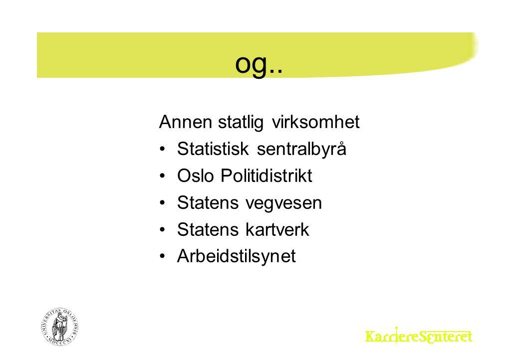 og.. Annen statlig virksomhet Statistisk sentralbyrå Oslo Politidistrikt Statens vegvesen Statens kartverk Arbeidstilsynet