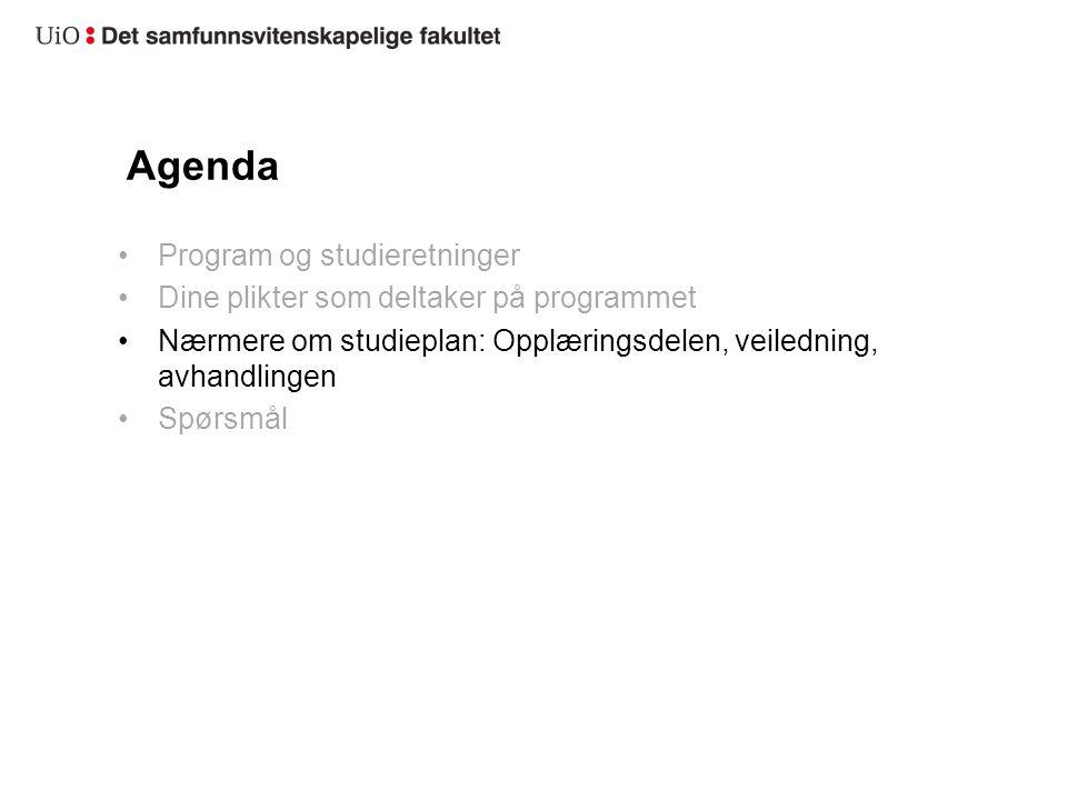 Agenda Program og studieretninger Dine plikter som deltaker på programmet Nærmere om studieplan: Opplæringsdelen, veiledning, avhandlingen Spørsmål