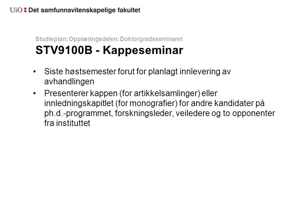 Studieplan: Opplæringsdelen: Doktorgradsseminaret STV9100B - Kappeseminar Siste høstsemester forut for planlagt innlevering av avhandlingen Presentere