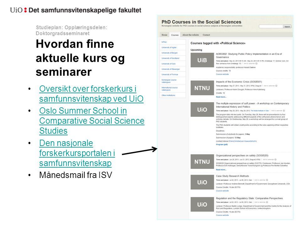 Studieplan: Opplæringsdelen: Doktorgradsseminaret Hvordan finne aktuelle kurs og seminarer Oversikt over forskerkurs i samfunnsvitenskap ved UiOOversi