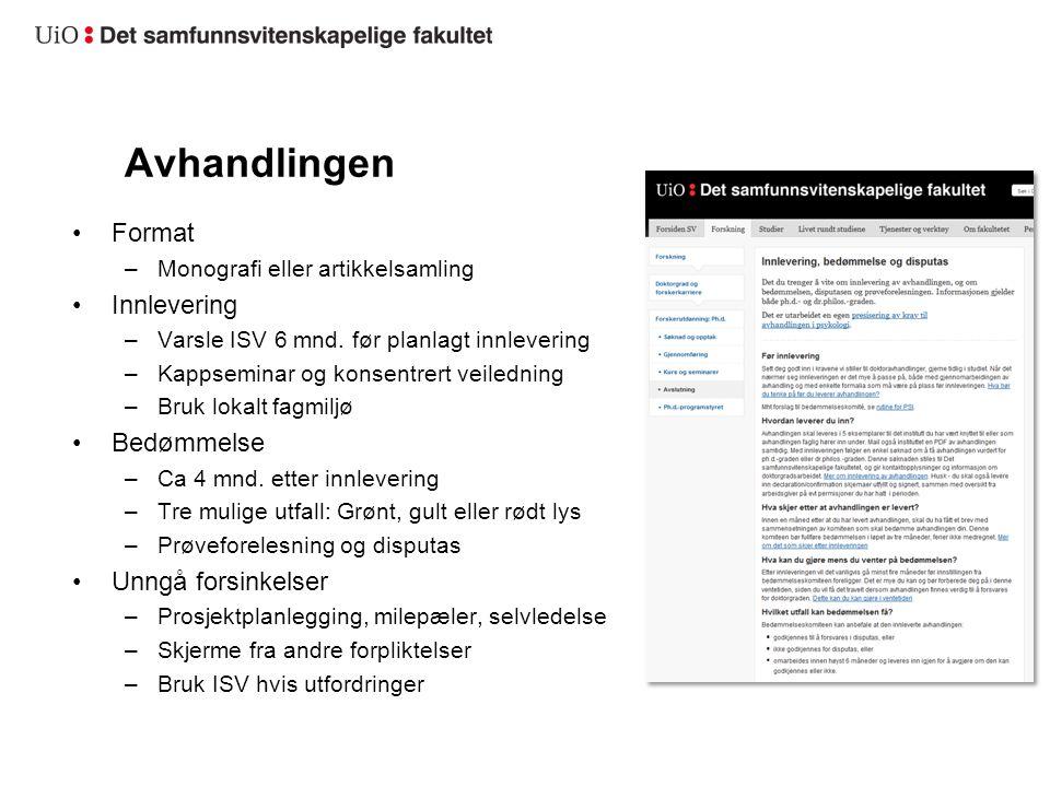 Avhandlingen Format –Monografi eller artikkelsamling Innlevering –Varsle ISV 6 mnd. før planlagt innlevering –Kappseminar og konsentrert veiledning –B