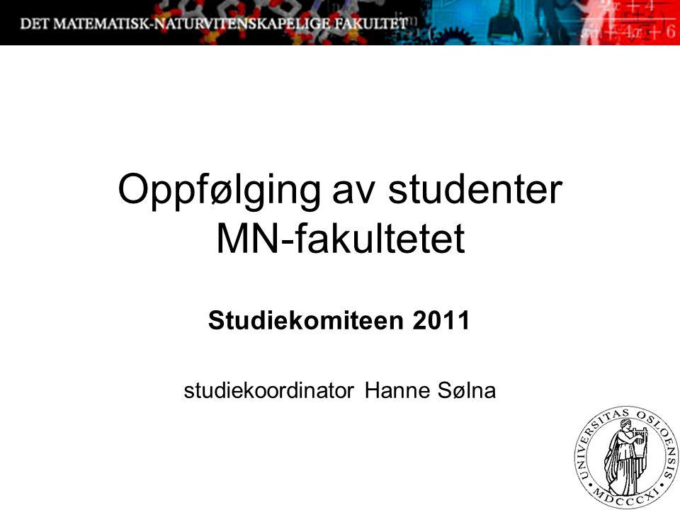 1 Oppfølging av studenter MN-fakultetet Studiekomiteen 2011 studiekoordinator Hanne Sølna