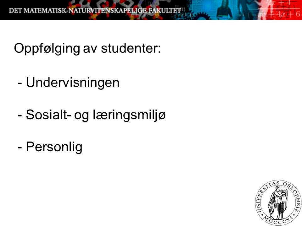 2 Oppfølging av studenter: - Undervisningen - Sosialt- og læringsmiljø - Personlig