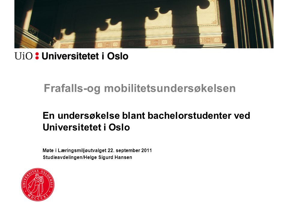 Frafalls-og mobilitetsundersøkelsen En undersøkelse blant bachelorstudenter ved Universitetet i Oslo Møte i Læringsmiljøutvalget 22.
