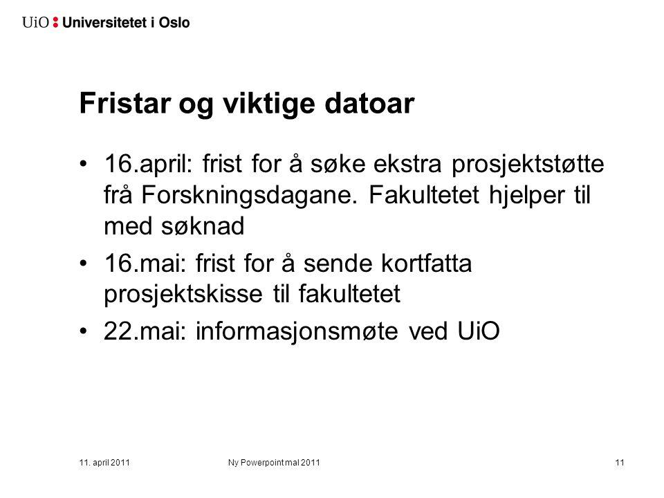 Fristar og viktige datoar 16.april: frist for å søke ekstra prosjektstøtte frå Forskningsdagane. Fakultetet hjelper til med søknad 16.mai: frist for å
