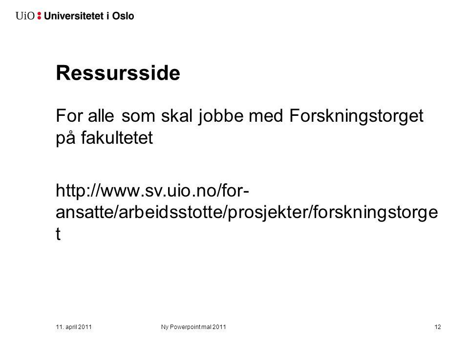 Ressursside For alle som skal jobbe med Forskningstorget på fakultetet http://www.sv.uio.no/for- ansatte/arbeidsstotte/prosjekter/forskningstorge t 11.