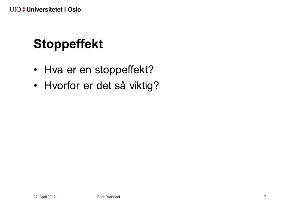 Stoppeffekt Hva er en stoppeffekt Hvorfor er det så viktig 27. April 2012Berit Rødsand7