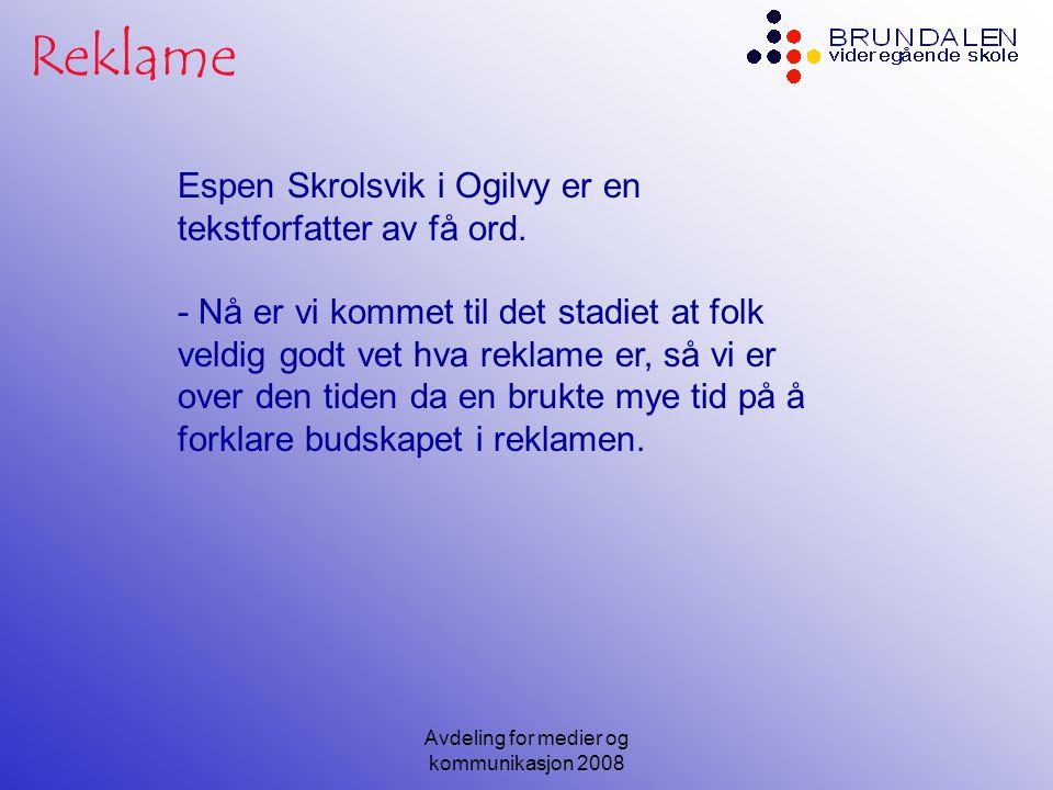 Avdeling for medier og kommunikasjon 2008 Reklame Espen Skrolsvik i Ogilvy er en tekstforfatter av få ord.