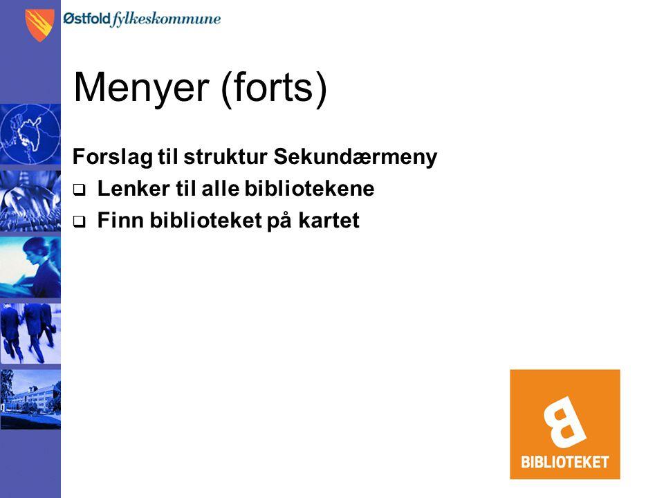 Menyer (forts) Forslag til struktur Sekundærmeny  Lenker til alle bibliotekene  Finn biblioteket på kartet