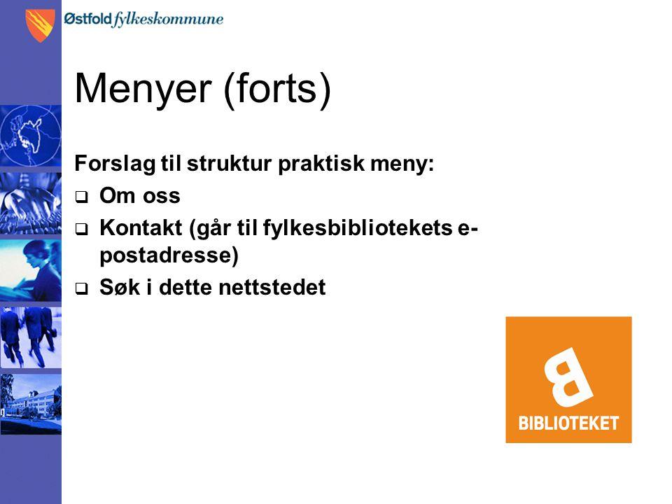 Menyer (forts) Forslag til struktur praktisk meny:  Om oss  Kontakt (går til fylkesbibliotekets e- postadresse)  Søk i dette nettstedet