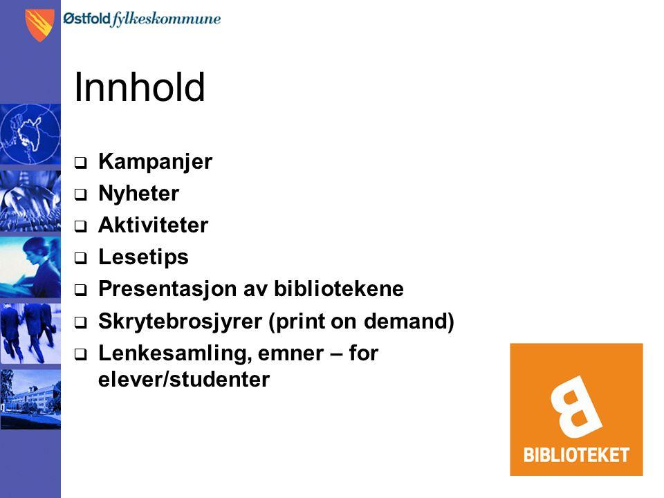 Innhold  Kampanjer  Nyheter  Aktiviteter  Lesetips  Presentasjon av bibliotekene  Skrytebrosjyrer (print on demand)  Lenkesamling, emner – for