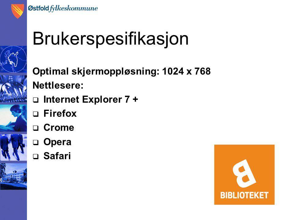 Brukerspesifikasjon Optimal skjermoppløsning: 1024 x 768 Nettlesere:  Internet Explorer 7 +  Firefox  Crome  Opera  Safari