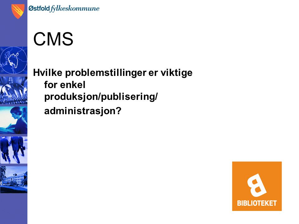 CMS Hvilke problemstillinger er viktige for enkel produksjon/publisering/ administrasjon?