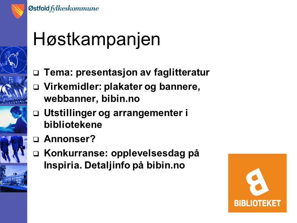 Høstkampanjen  Tema: presentasjon av faglitteratur  Virkemidler: plakater og bannere, webbanner, bibin.no  Utstillinger og arrangementer i bibliote