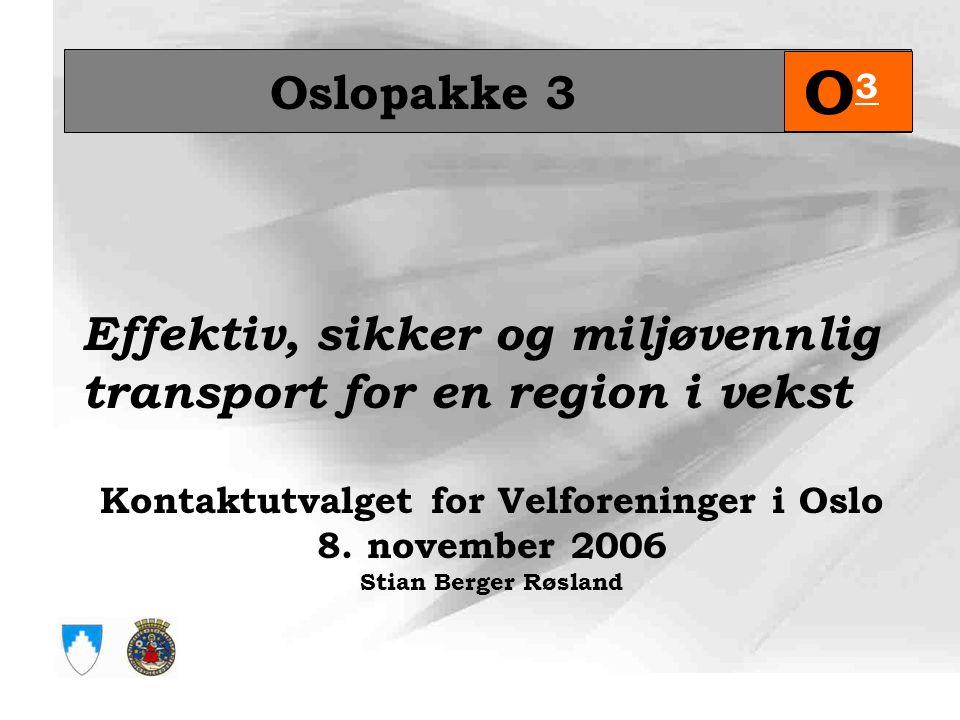 Oslopakke 3 O3O3 Effektiv, sikker og miljøvennlig transport for en region i vekst Kontaktutvalget for Velforeninger i Oslo 8.